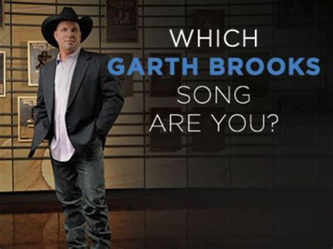 Which GARTH BROOKS Song Are You?   Garth brooks songs